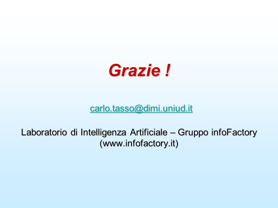 Grazie ! carlo.tasso@dimi.uniud.it Laboratorio di Intelligenza Artificiale – Gruppo infoFactory (www.infofactory.it) carlo.tasso@dimi.uniud.it