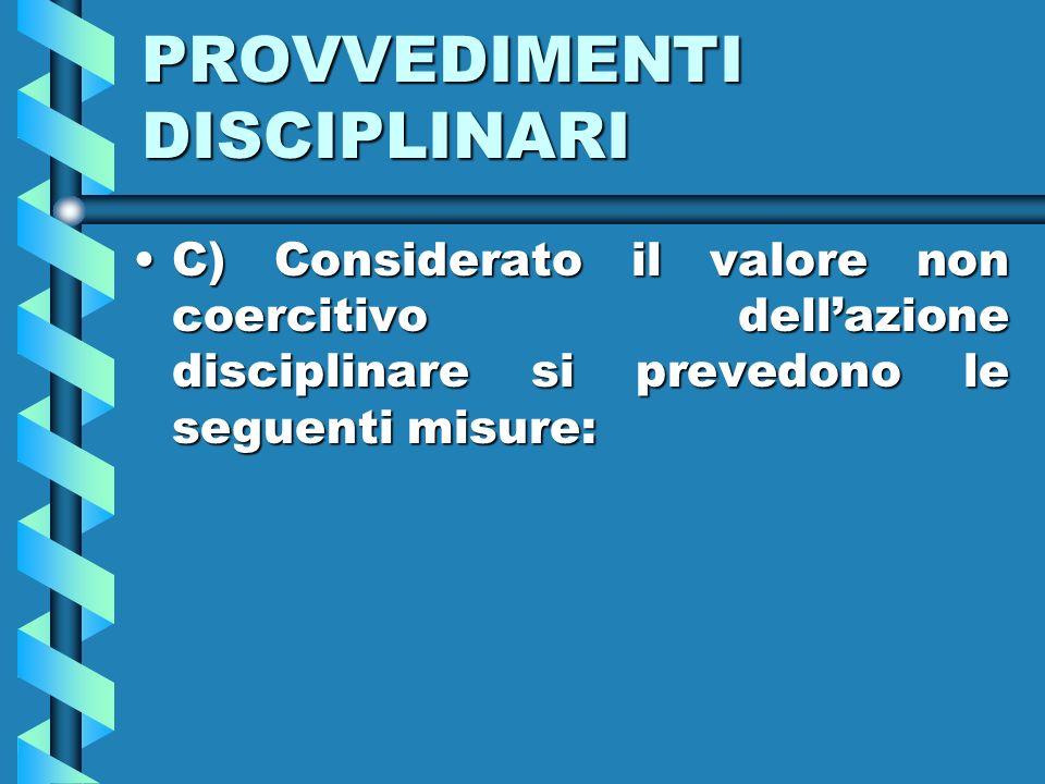 PROVVEDIMENTI DISCIPLINARI C) Considerato il valore non coercitivo dellazione disciplinare si prevedono le seguenti misure:C) Considerato il valore non coercitivo dellazione disciplinare si prevedono le seguenti misure: