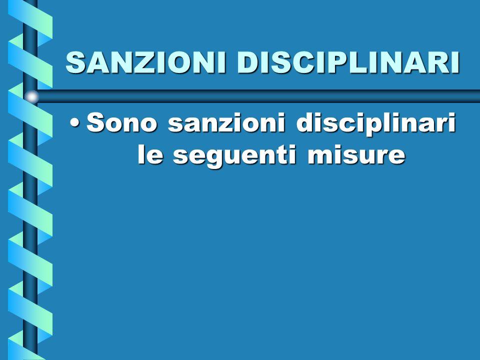 SANZIONI DISCIPLINARI Sono sanzioni disciplinari le seguenti misureSono sanzioni disciplinari le seguenti misure
