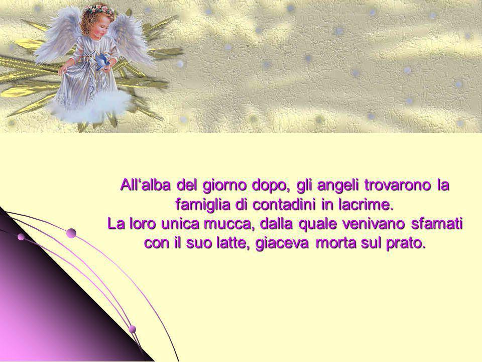 La notte successiva gli angeli pernottarono da una famiglia povera. La famiglia di contadini fu molto più gentile. Infatti, dopo aver diviso con gli a