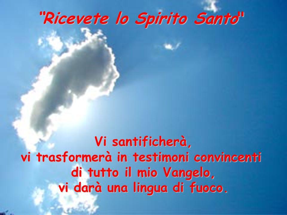 Ricevete lo Spirito Santo Lo Spirito che vi ho promesso scenderà su di voi e vi riempirà di luce, d ardore, d energia, d amore.