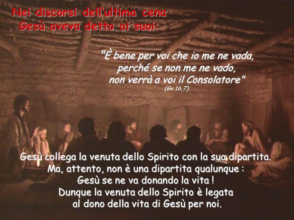 Nei discorsi dellultima cena Gesù aveva detto ai suoi: È È bene per voi che io me ne vada, perché se non me ne vado, non verrà a voi il Consolatore (Gv 16,7).