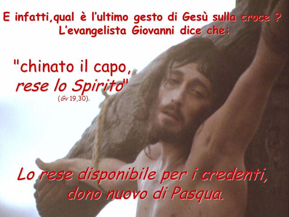 E infatti,qual è lultimo gesto di Gesù sulla croce .