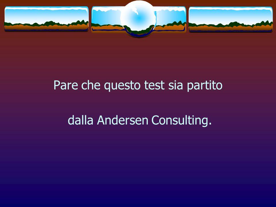 Pare che questo test sia partito dalla Andersen Consulting.
