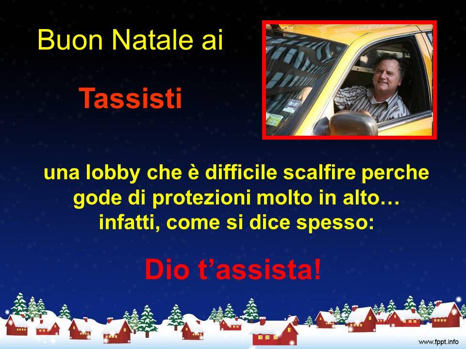 Buon Natale ai Tassisti una lobby che è difficile scalfire perche gode di protezioni molto in alto… infatti, come si dice spesso: Dio tassista!