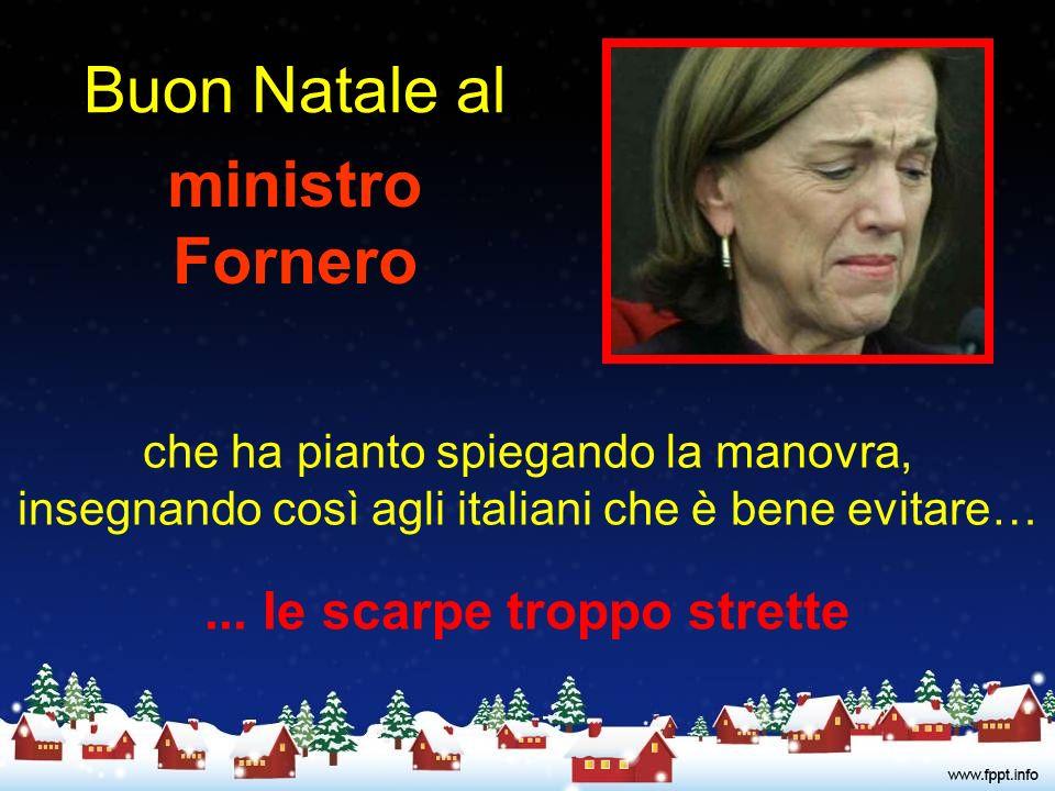 Buon Natale al ministro Fornero che ha pianto spiegando la manovra, insegnando così agli italiani che è bene evitare…...