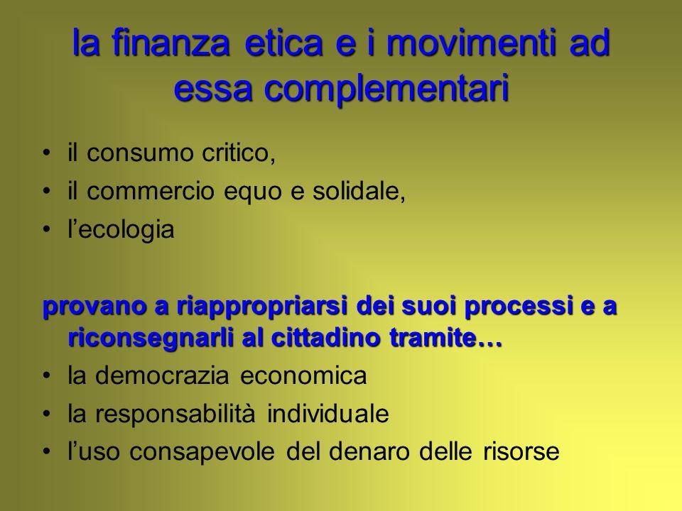 la finanza etica e i movimenti ad essa complementari il consumo critico, il commercio equo e solidale, lecologia provano a riappropriarsi dei suoi pro