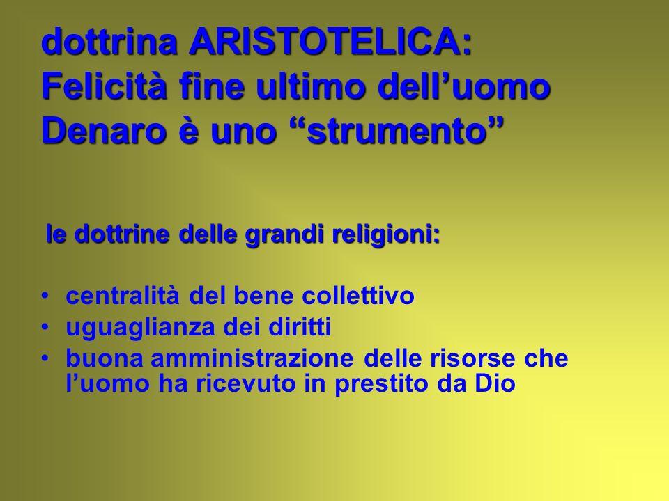 dottrina ARISTOTELICA: Felicità fine ultimo delluomo Denaro è uno strumento le dottrine delle grandi religioni: le dottrine delle grandi religioni: ce