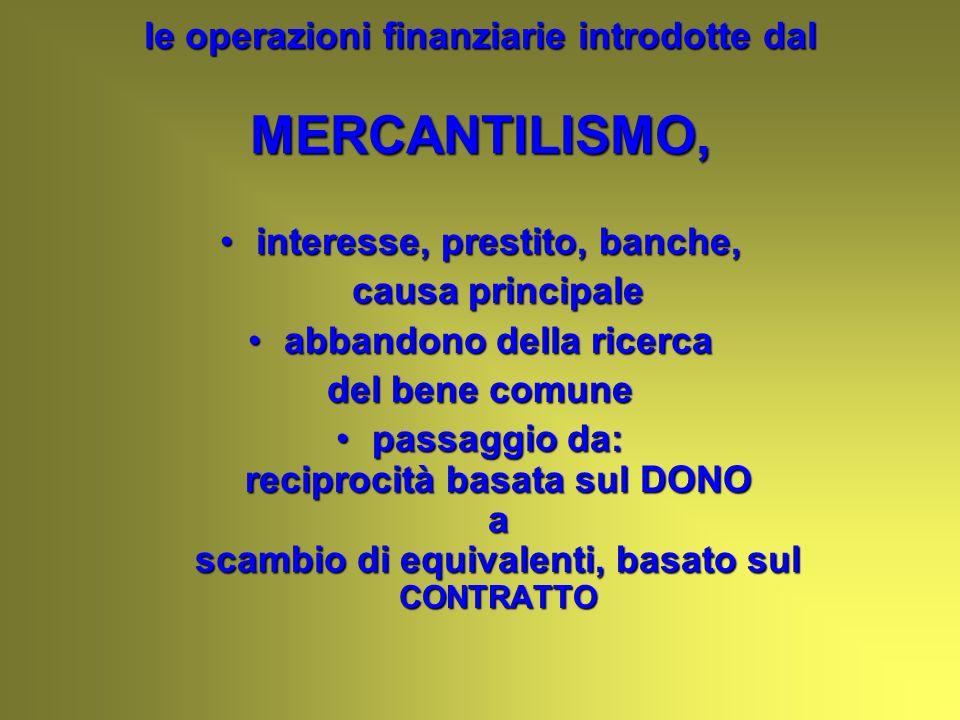 le operazioni finanziarie introdotte dal MERCANTILISMO, interesse, prestito, banche,interesse, prestito, banche, causa principale abbandono della rice