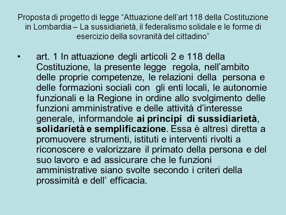 Proposta di progetto di legge Attuazione dellart 118 della Costituzione in Lombardia – La sussidiarietà, il federalismo solidale e le forme di esercizio della sovranità del cittadino Art.