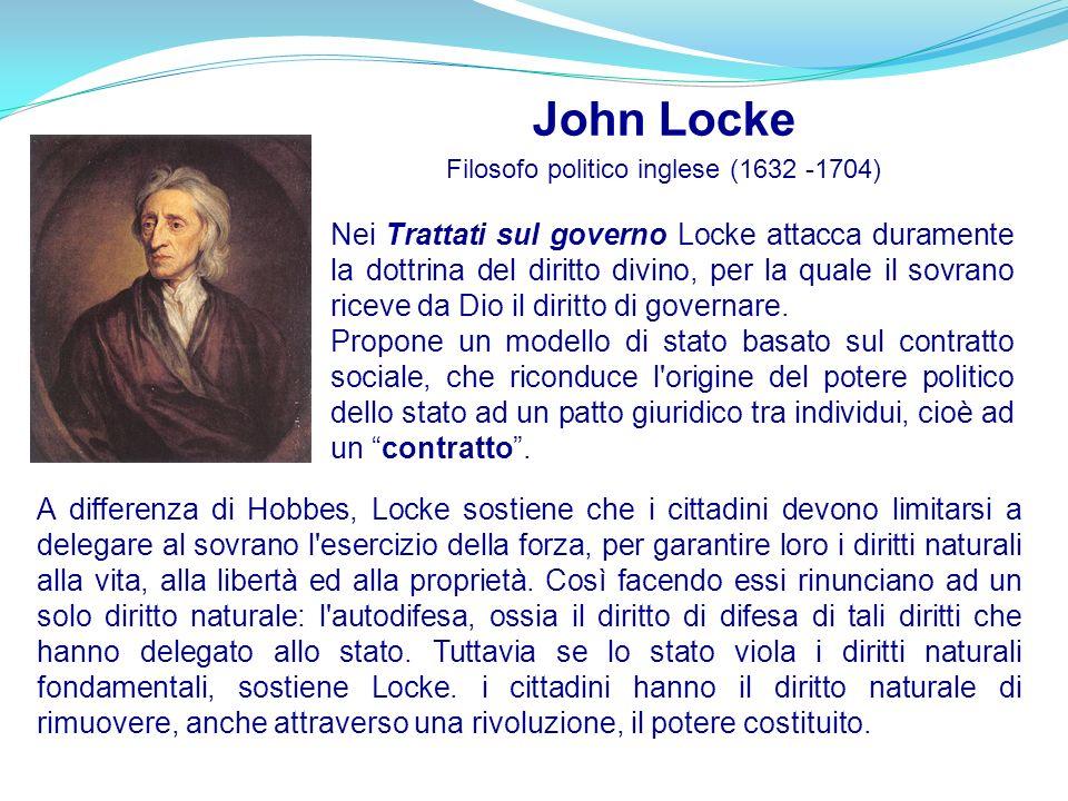 John Locke Filosofo politico inglese (1632 -1704) Nei Trattati sul governo Locke attacca duramente la dottrina del diritto divino, per la quale il sov