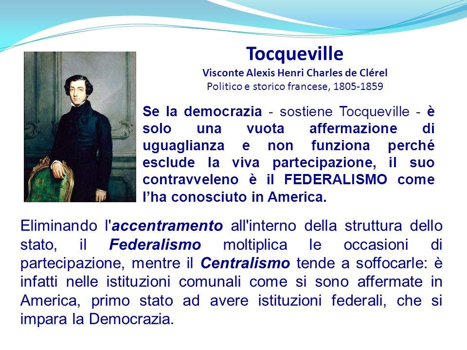 Tocqueville Visconte Alexis Henri Charles de Clérel Politico e storico francese, 1805-1859 Se la democrazia - sostiene Tocqueville - è solo una vuota