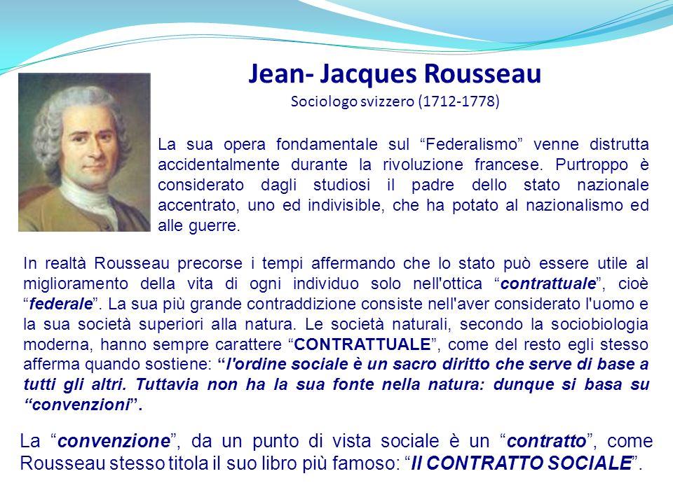 Jean- Jacques Rousseau Sociologo svizzero (1712-1778) In realtà Rousseau precorse i tempi affermando che lo stato può essere utile al miglioramento de