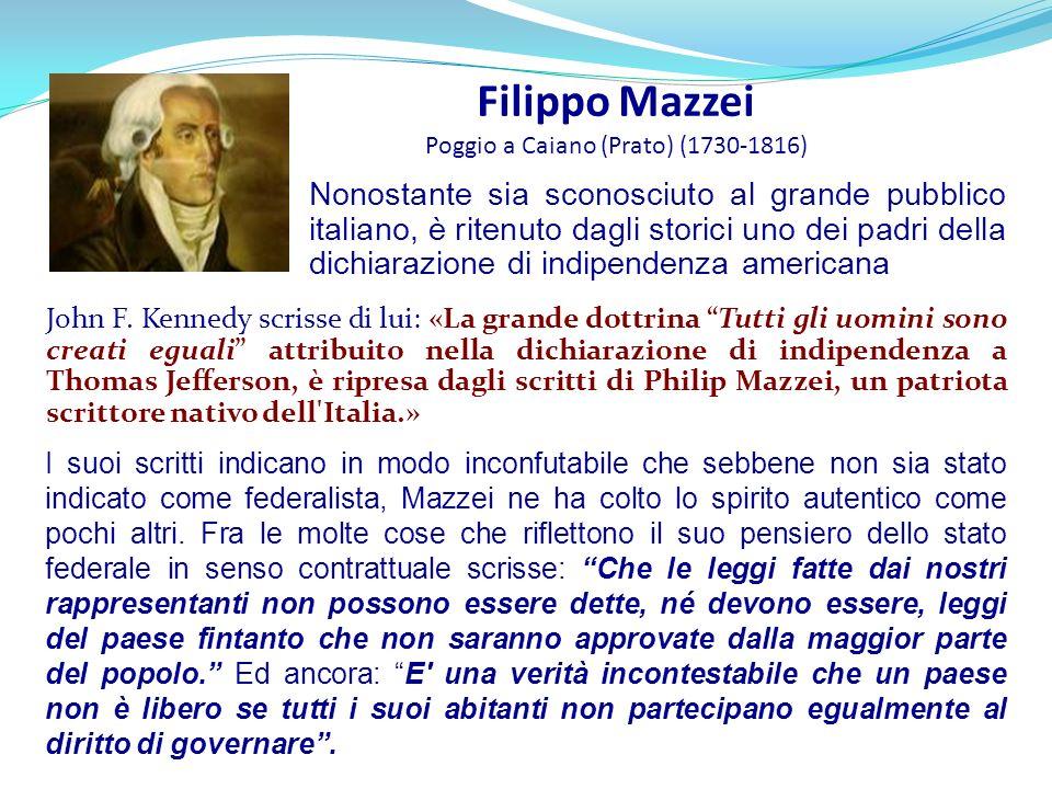 Filippo Mazzei Poggio a Caiano (Prato) (1730-1816) John F. Kennedy scrisse di lui: «La grande dottrina Tutti gli uomini sono creati eguali attribuito