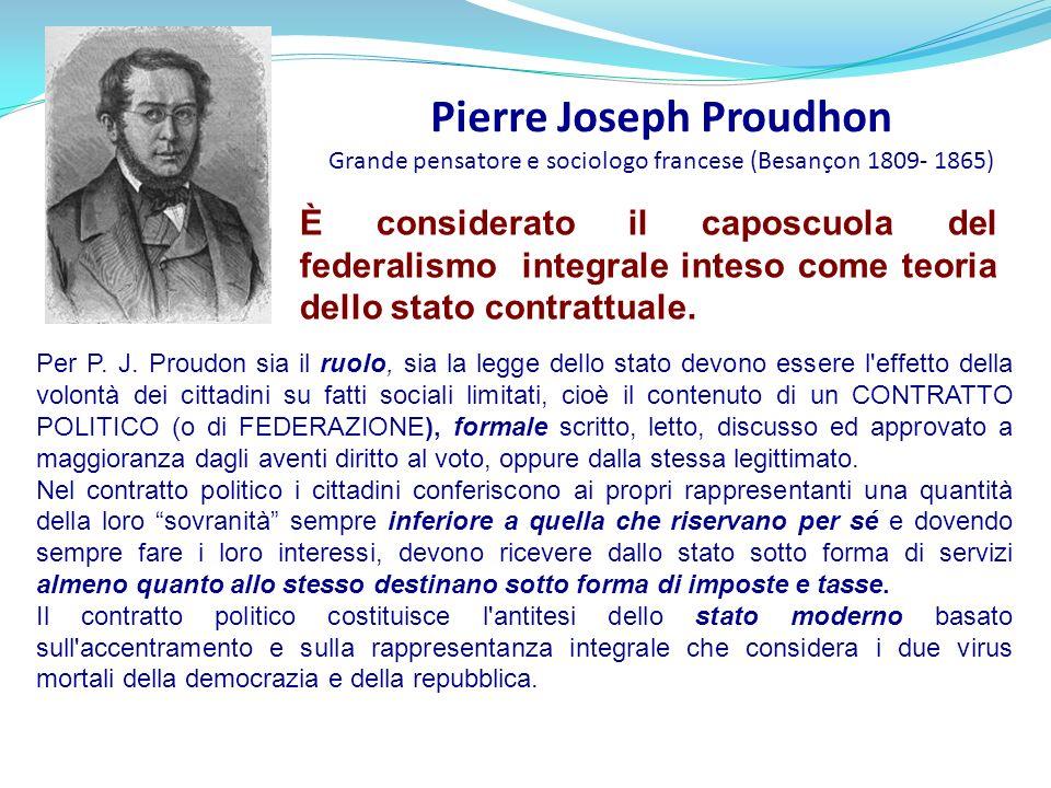 Pierre Joseph Proudhon Grande pensatore e sociologo francese (Besançon 1809- 1865) È considerato il caposcuola del federalismo integrale inteso come t