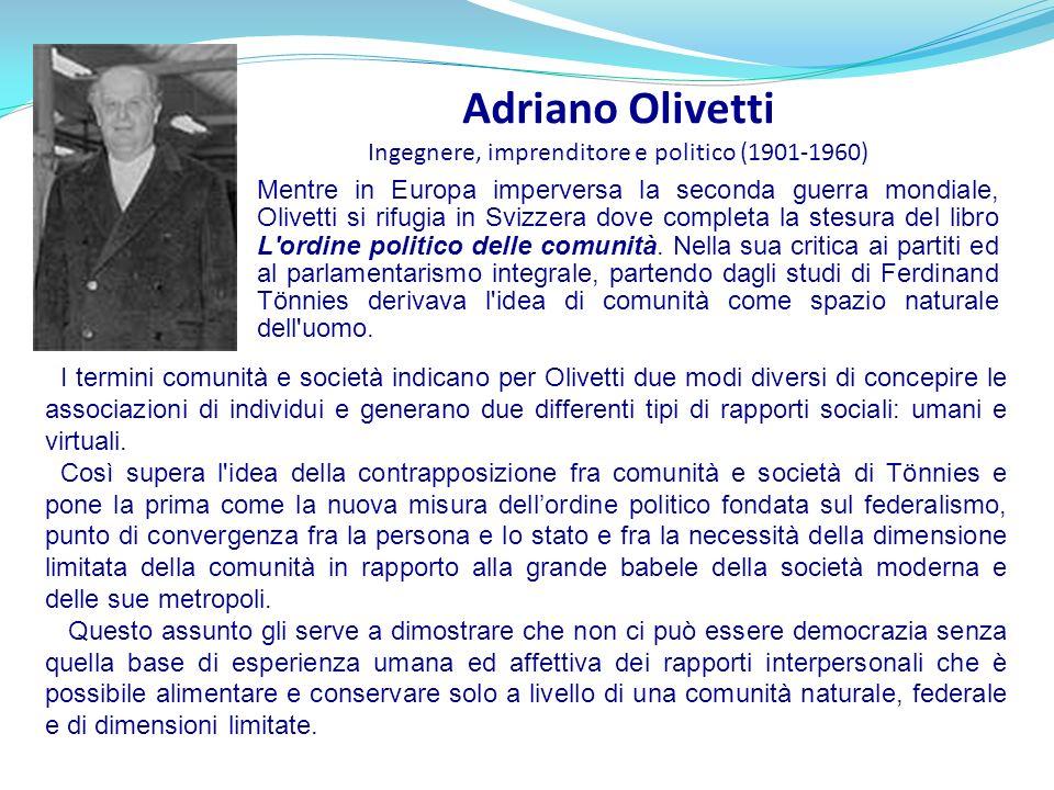 Adriano Olivetti Ingegnere, imprenditore e politico (1901-1960) I termini comunità e società indicano per Olivetti due modi diversi di concepire le as