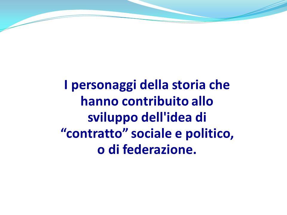 I personaggi della storia che hanno contribuito allo sviluppo dell'idea di contratto sociale e politico, o di federazione.