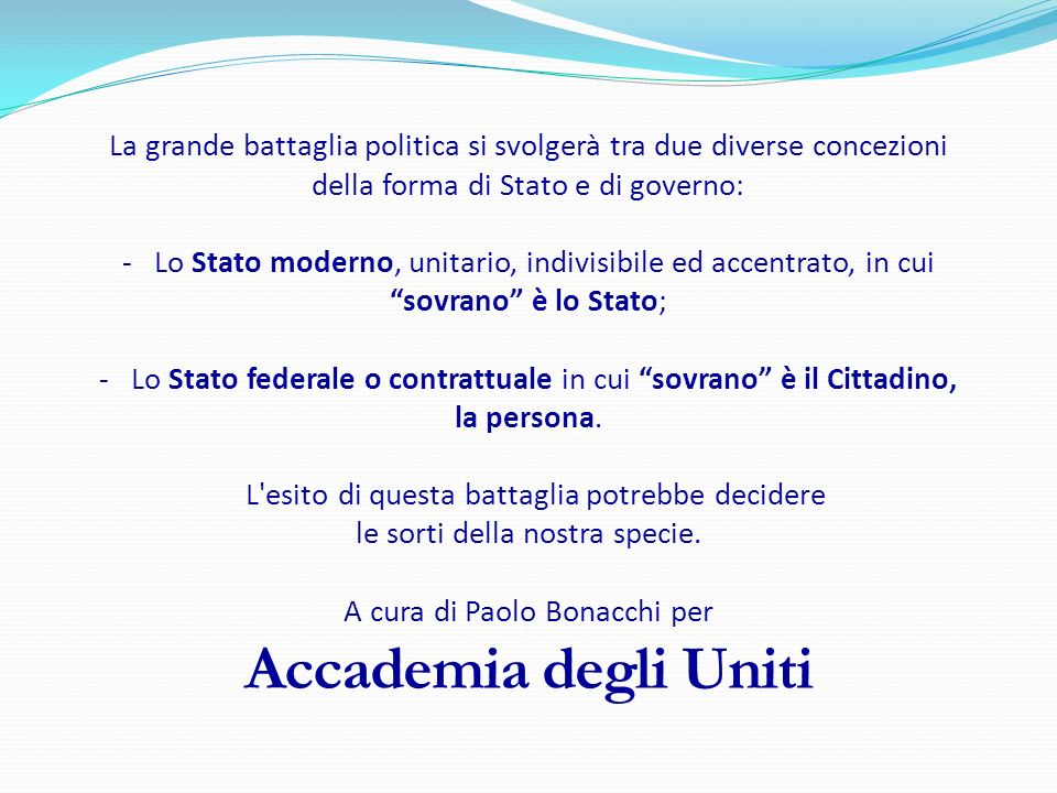 La grande battaglia politica si svolgerà tra due diverse concezioni della forma di Stato e di governo: - Lo Stato moderno, unitario, indivisibile ed a