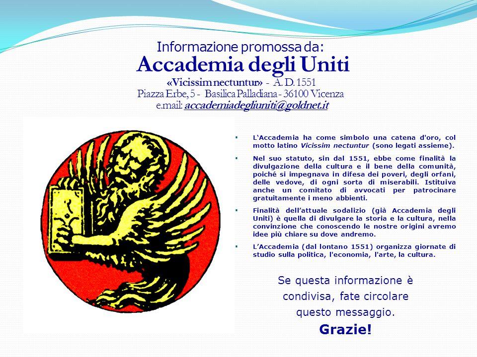 Informazione promossa da: Accademia degli Uniti «Vicissim nectuntur» - A. D. 1551 Piazza Erbe, 5 - Basilica Palladiana - 36100 Vicenza e.mail: accadem