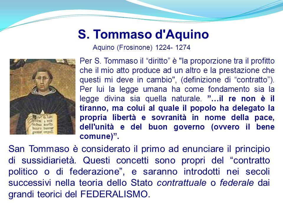 San Tommaso è considerato il primo ad enunciare il principio di sussidiarietà. Questi concetti sono propri del contratto politico o di federazione, e