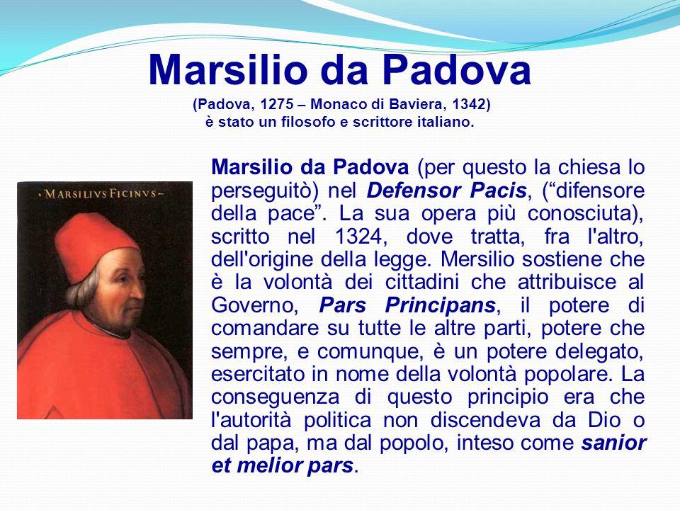 Marsilio da Padova (Padova, 1275 – Monaco di Baviera, 1342) è stato un filosofo e scrittore italiano. Marsilio da Padova (per questo la chiesa lo pers
