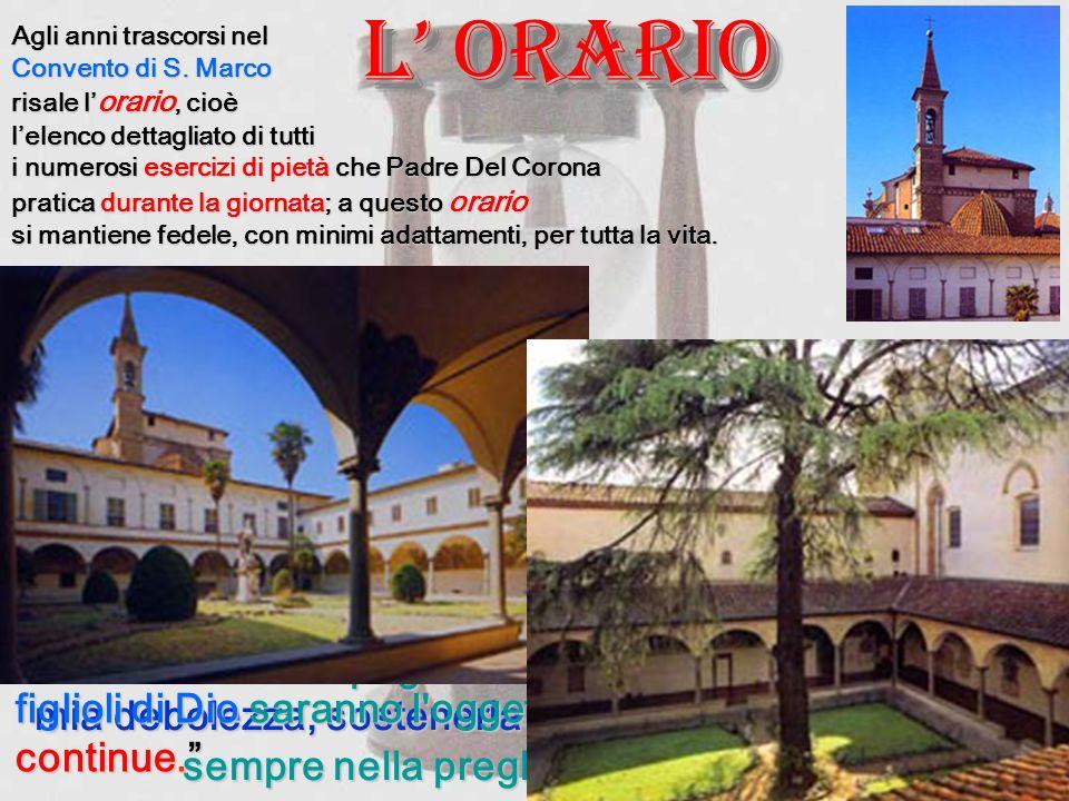 L ORARIO L ORARIO Agli anni trascorsi nel Convento di S. Marco risale l orario, cioè lelenco dettagliato di tutti i numerosi esercizi di pietà che Pad