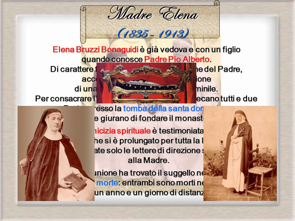 Elena Bruzzi Bonaguidi Bonaguidi è già vedova e con un figlio quando conosce Padre Pio Alberto. Di carattere forte, ma docile alla direzione del Padre