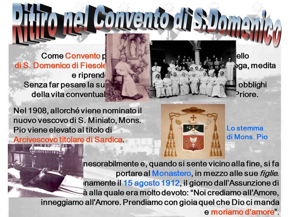 Come Convento Convento per il suo riposo Mons. Pio sceglie quello di S. Domenico di Fiesole, Fiesole, dove, ancora più intensamente, prega, medita e r