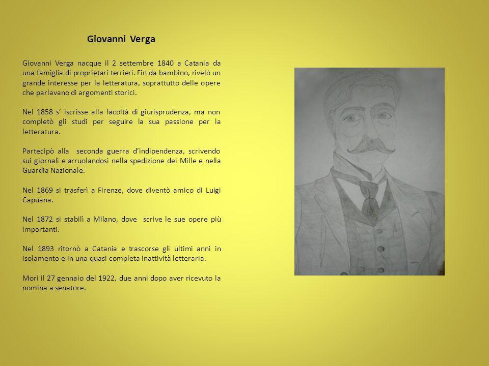 Giovanni Verga Giovanni Verga nacque il 2 settembre 1840 a Catania da una famiglia di proprietari terrieri. Fin da bambino, rivelò un grande interesse