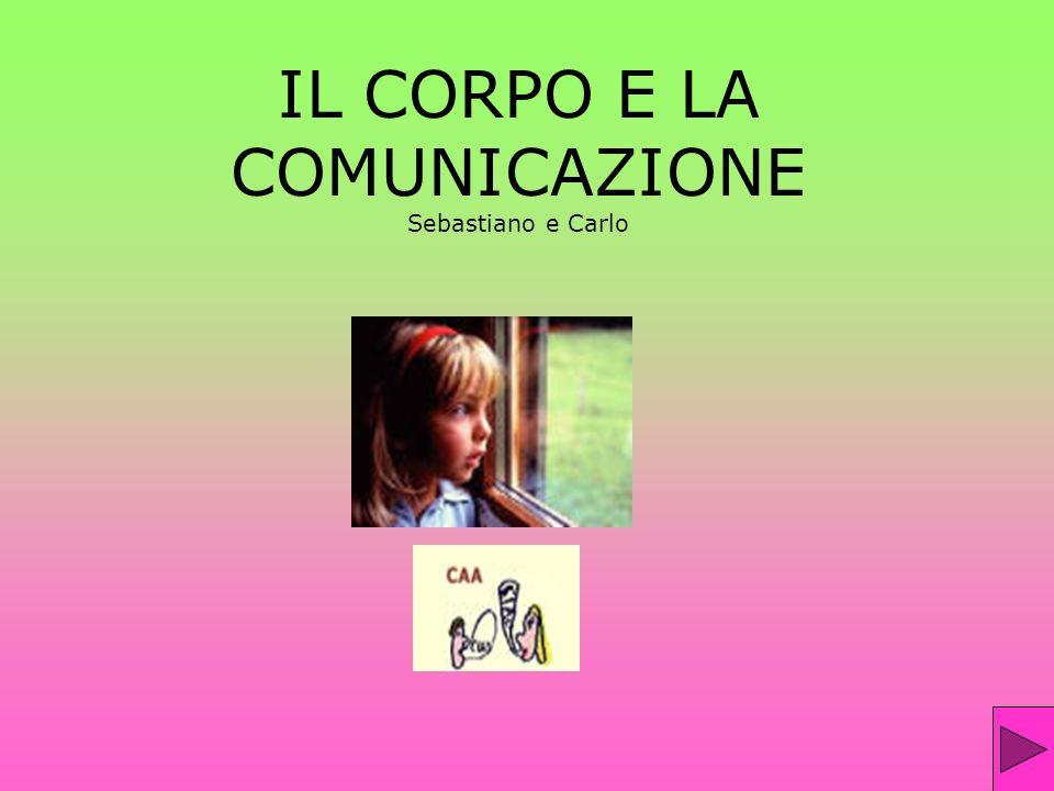 IL CORPO E LA COMUNICAZIONE Sebastiano e Carlo