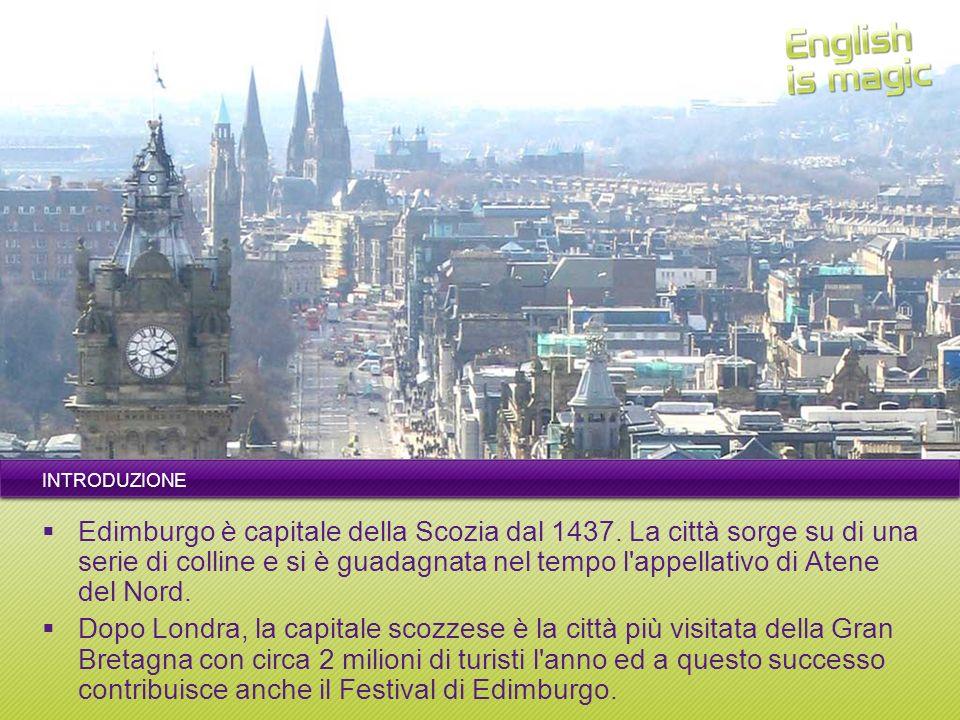 INTRODUZIONE Edimburgo è capitale della Scozia dal 1437.