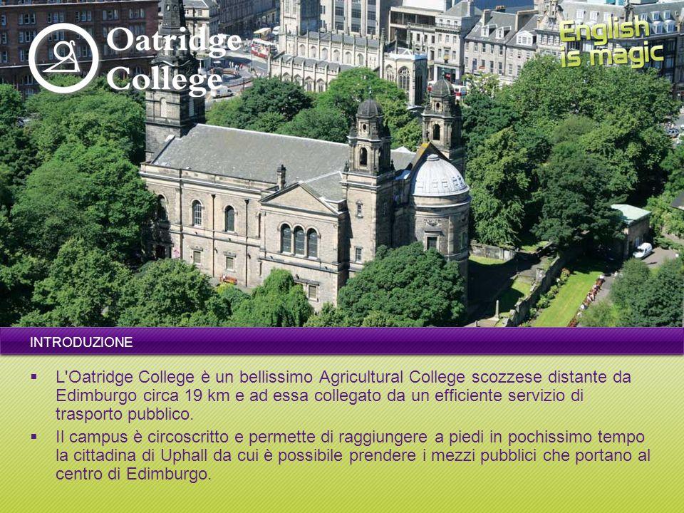 INTRODUZIONE L Oatridge College è un bellissimo Agricultural College scozzese distante da Edimburgo circa 19 km e ad essa collegato da un efficiente servizio di trasporto pubblico.