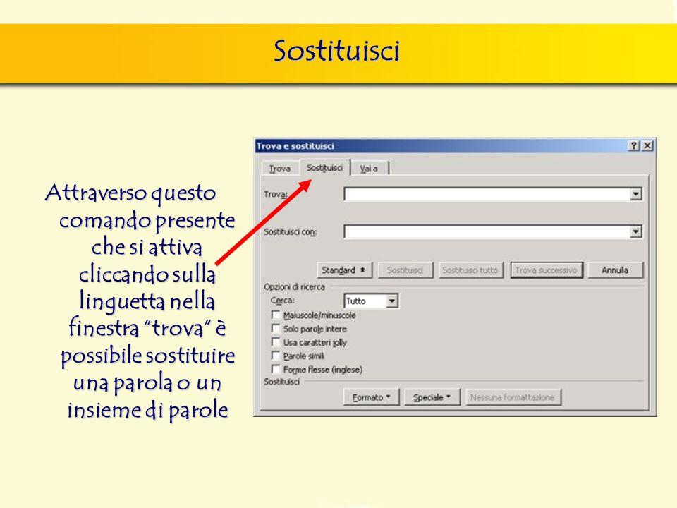 Sostituisci Attraverso questo comando presente che si attiva cliccando sulla linguetta nella finestra trova è possibile sostituire una parola o un ins