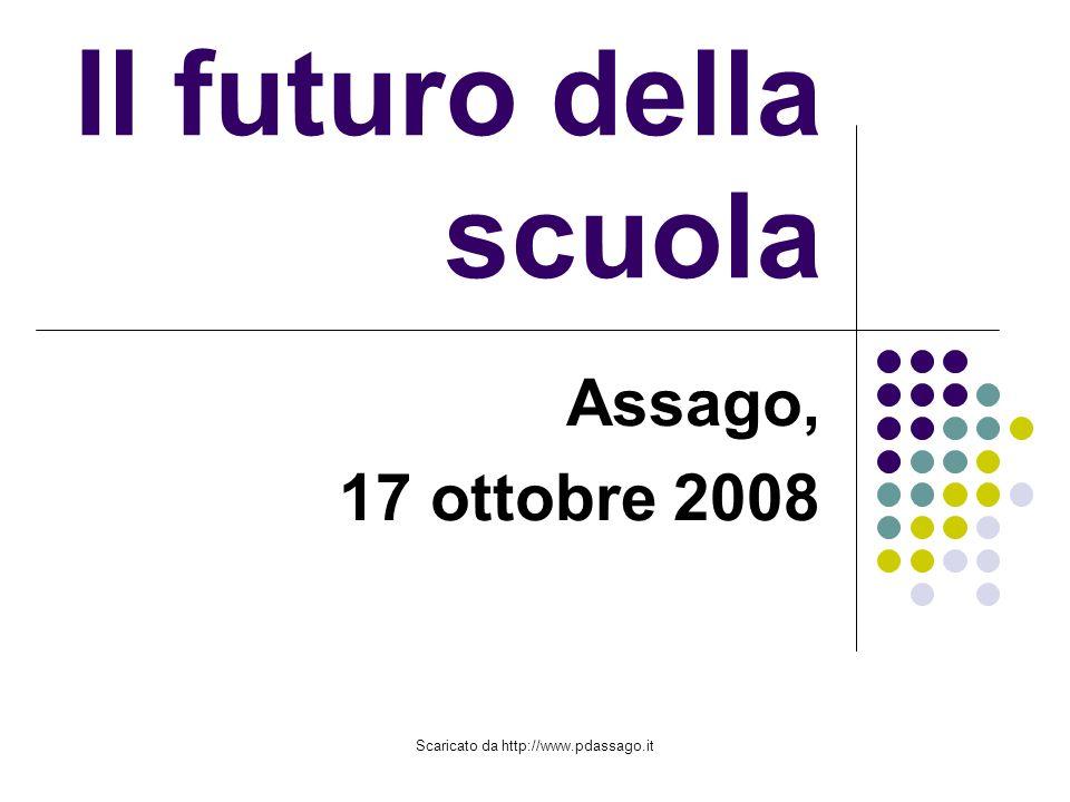 Scaricato da http://www.pdassago.it Il futuro della scuola Assago, 17 ottobre 2008