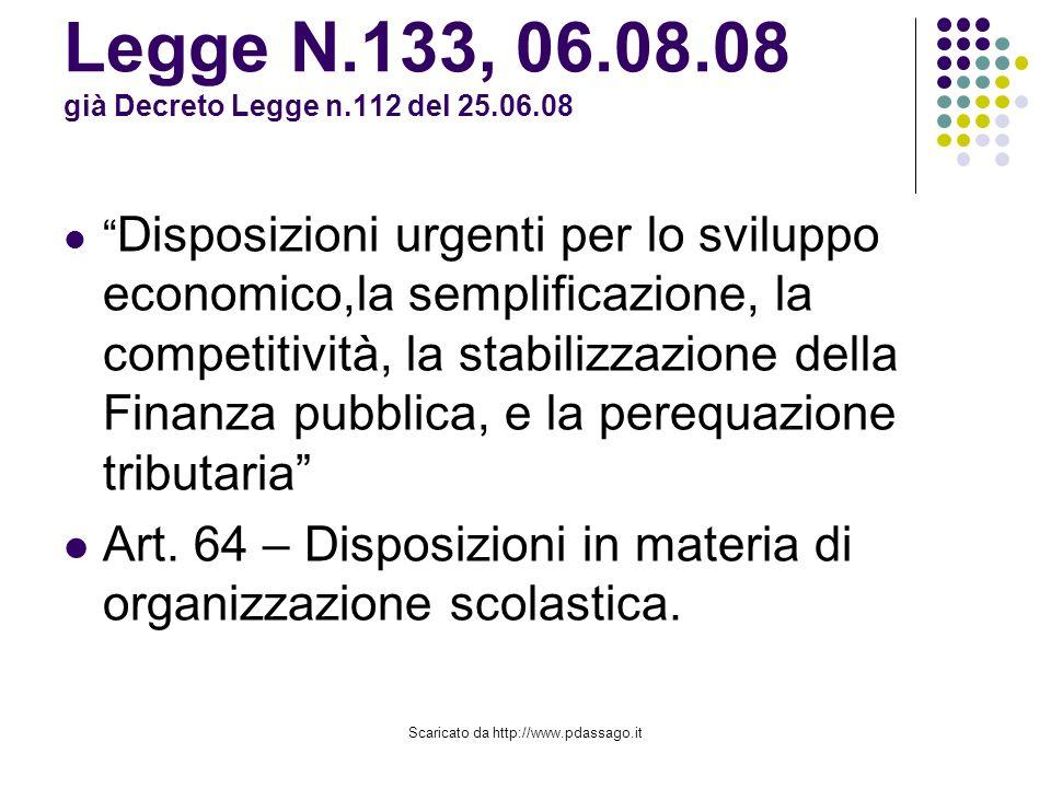 Scaricato da http://www.pdassago.it Legge N.133, 06.08.08 già Decreto Legge n.112 del 25.06.08 Disposizioni urgenti per lo sviluppo economico,la semplificazione, la competitività, la stabilizzazione della Finanza pubblica, e la perequazione tributaria Art.