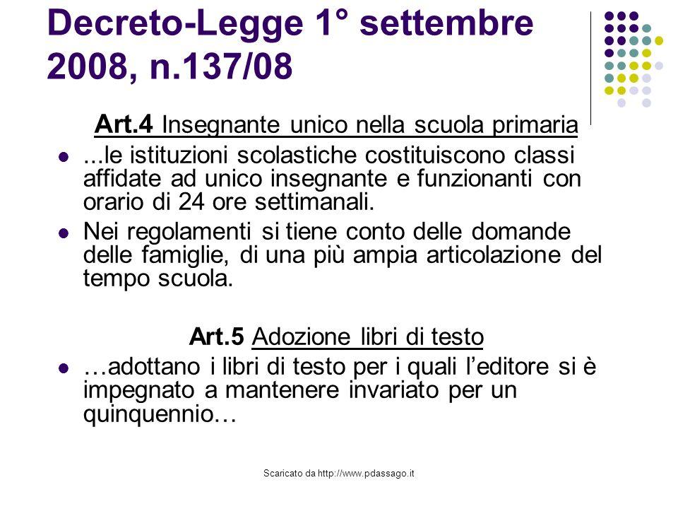 Scaricato da http://www.pdassago.it Decreto-Legge 1° settembre 2008, n.137/08 Art.4 Insegnante unico nella scuola primaria...le istituzioni scolastiche costituiscono classi affidate ad unico insegnante e funzionanti con orario di 24 ore settimanali.