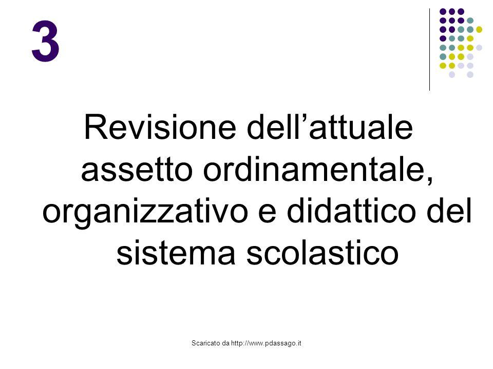 Scaricato da http://www.pdassago.it 3 Revisione dellattuale assetto ordinamentale, organizzativo e didattico del sistema scolastico