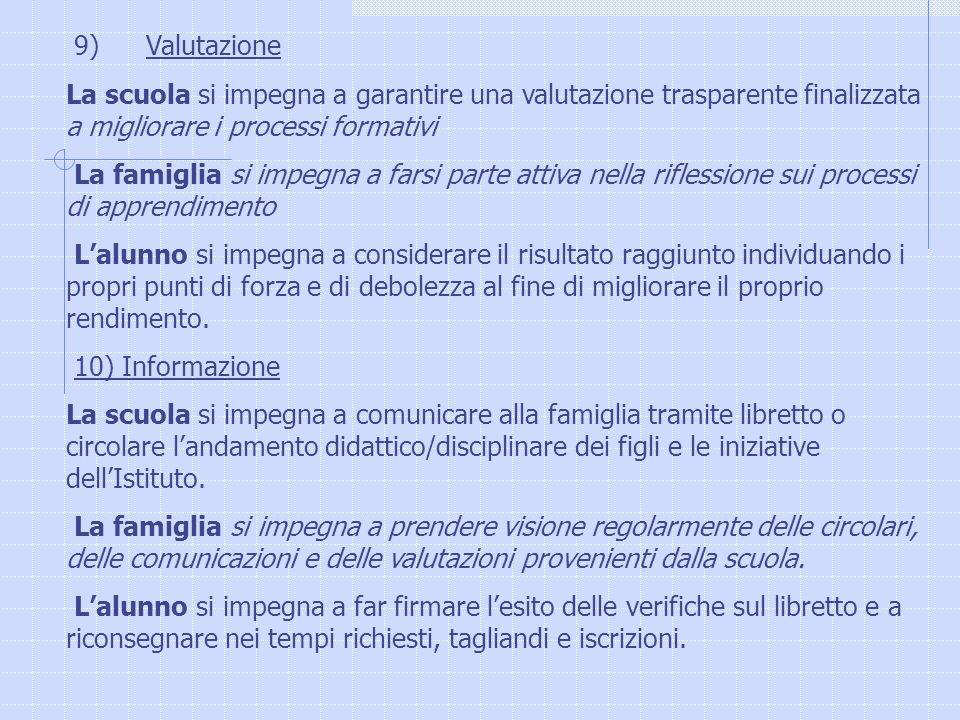 9) Valutazione La scuola si impegna a garantire una valutazione trasparente finalizzata a migliorare i processi formativi La famiglia si impegna a far