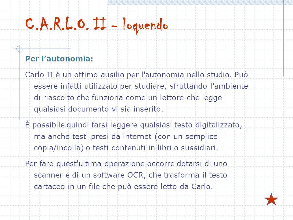 C.A.R.L.O. II - loquendo Per lautonomia: Carlo II è un ottimo ausilio per l'autonomia nello studio. Può essere infatti utilizzato per studiare, sfrutt