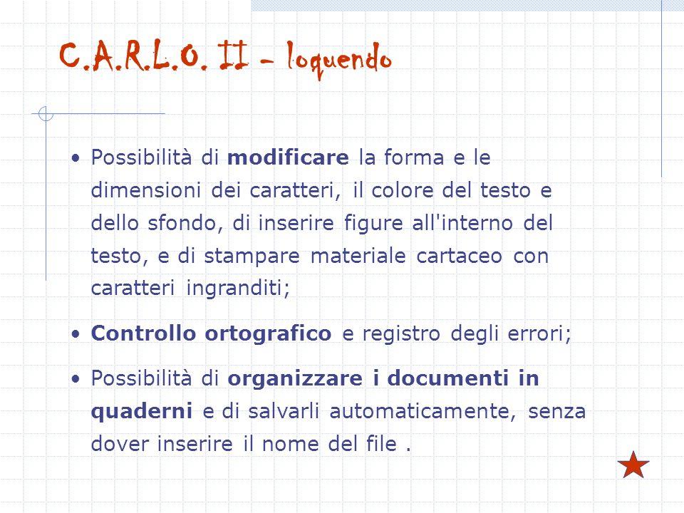 C.A.R.L.O. II - loquendo Possibilità di modificare la forma e le dimensioni dei caratteri, il colore del testo e dello sfondo, di inserire figure all'
