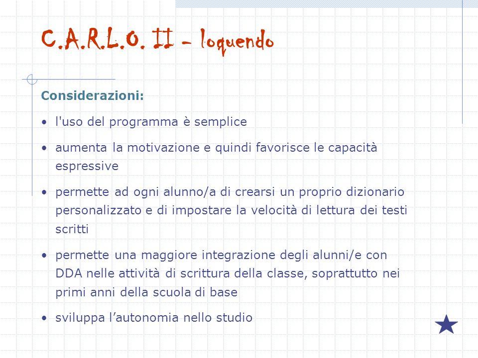 C.A.R.L.O. II - loquendo Considerazioni: l'uso del programma è semplice aumenta la motivazione e quindi favorisce le capacità espressive permette ad o