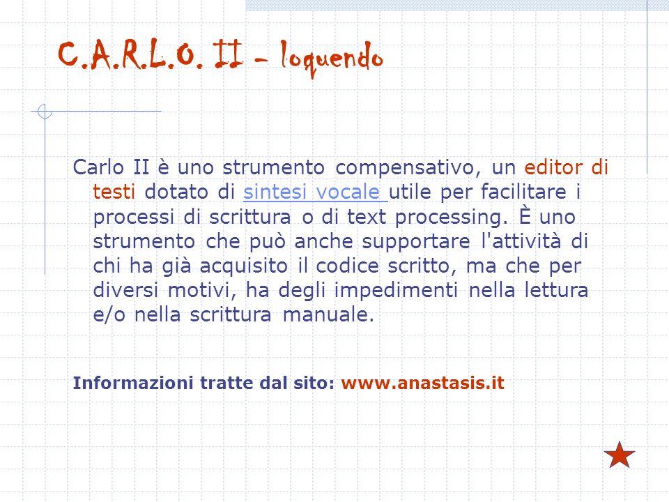 C.A.R.L.O. II - loquendo Carlo II è uno strumento compensativo, un editor di testi dotato di sintesi vocale utile per facilitare i processi di scrittu