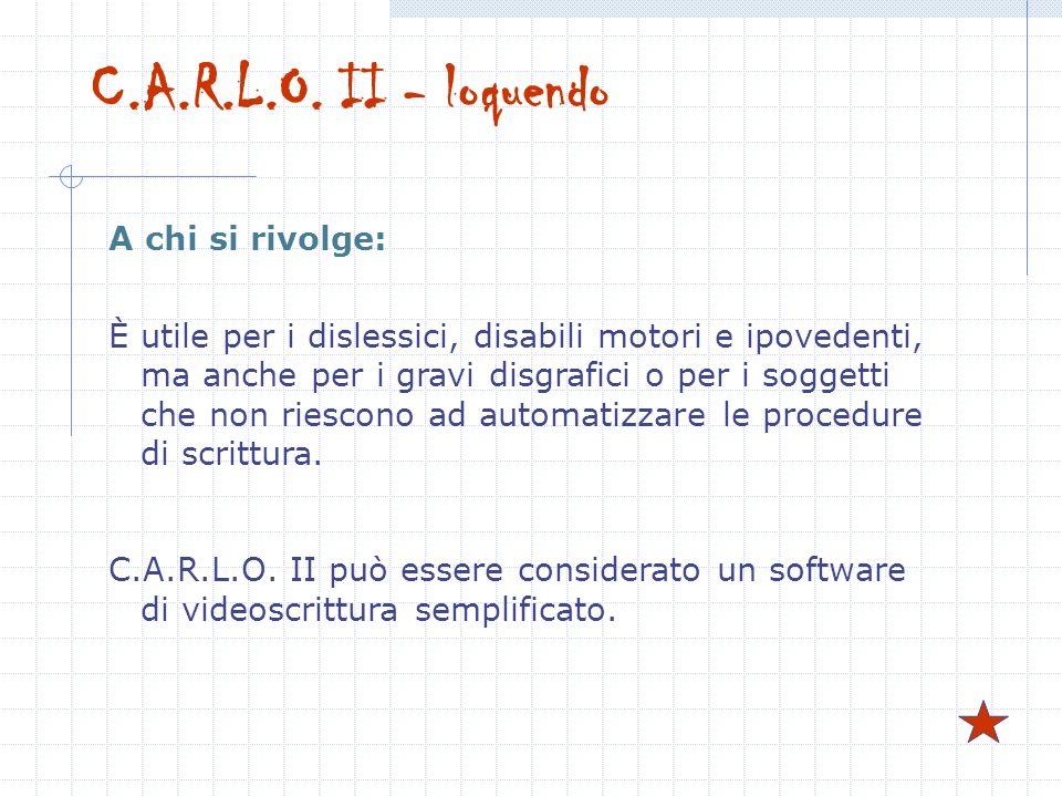 C.A.R.L.O. II - loquendo A chi si rivolge: È utile per i dislessici, disabili motori e ipovedenti, ma anche per i gravi disgrafici o per i soggetti ch