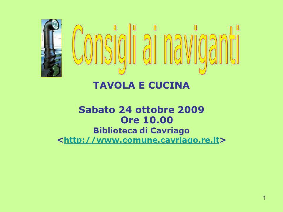 1 TAVOLA E CUCINA Sabato 24 ottobre 2009 Ore 10.00 Biblioteca di Cavriago http://www.comune.cavriago.re.it
