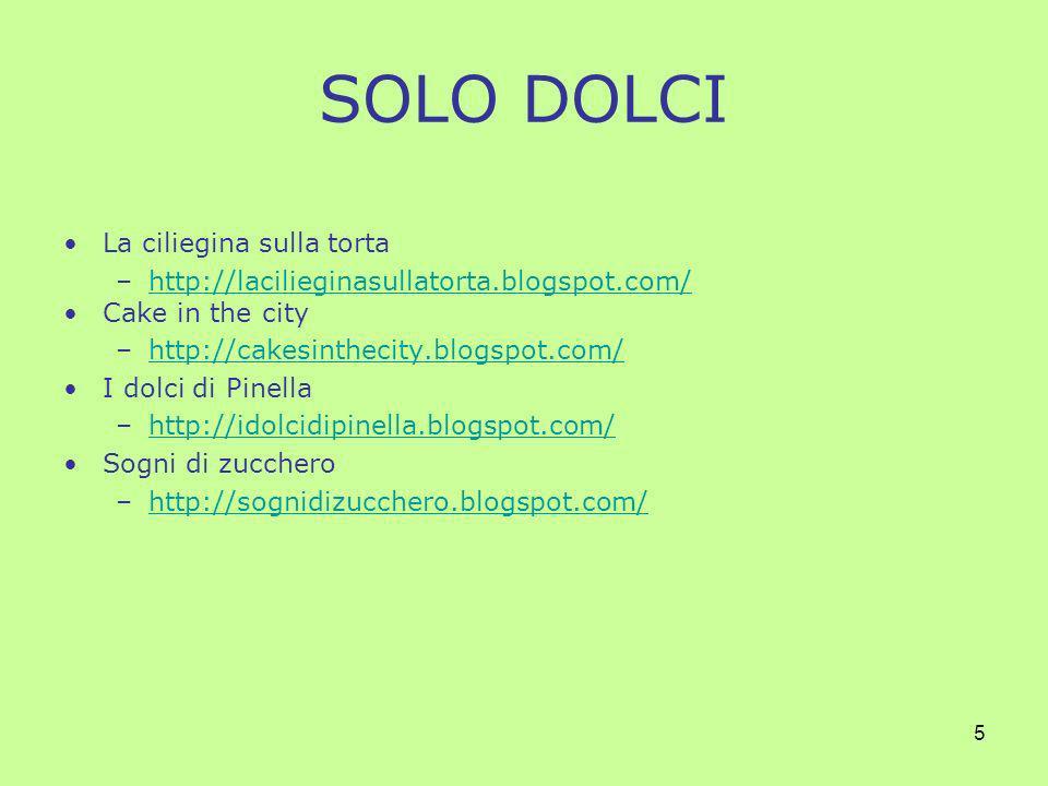 5 SOLO DOLCI La ciliegina sulla torta –http://lacilieginasullatorta.blogspot.com/http://lacilieginasullatorta.blogspot.com/ Cake in the city –http://cakesinthecity.blogspot.com/http://cakesinthecity.blogspot.com/ I dolci di Pinella –http://idolcidipinella.blogspot.com/http://idolcidipinella.blogspot.com/ Sogni di zucchero –http://sognidizucchero.blogspot.com/http://sognidizucchero.blogspot.com/