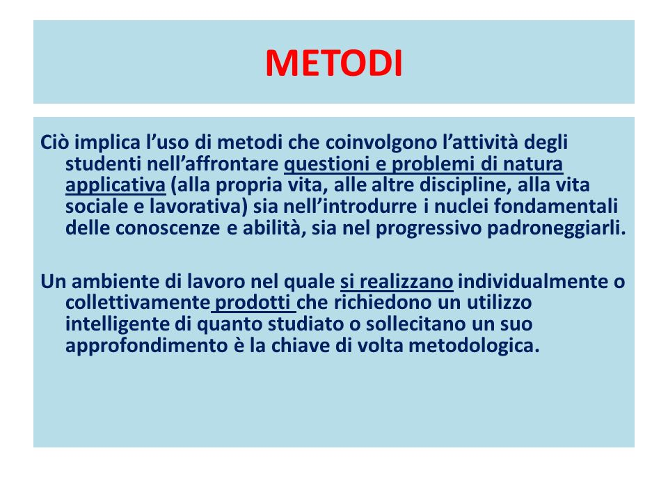 METODI Ciò implica luso di metodi che coinvolgono lattività degli studenti nellaffrontare questioni e problemi di natura applicativa (alla propria vit