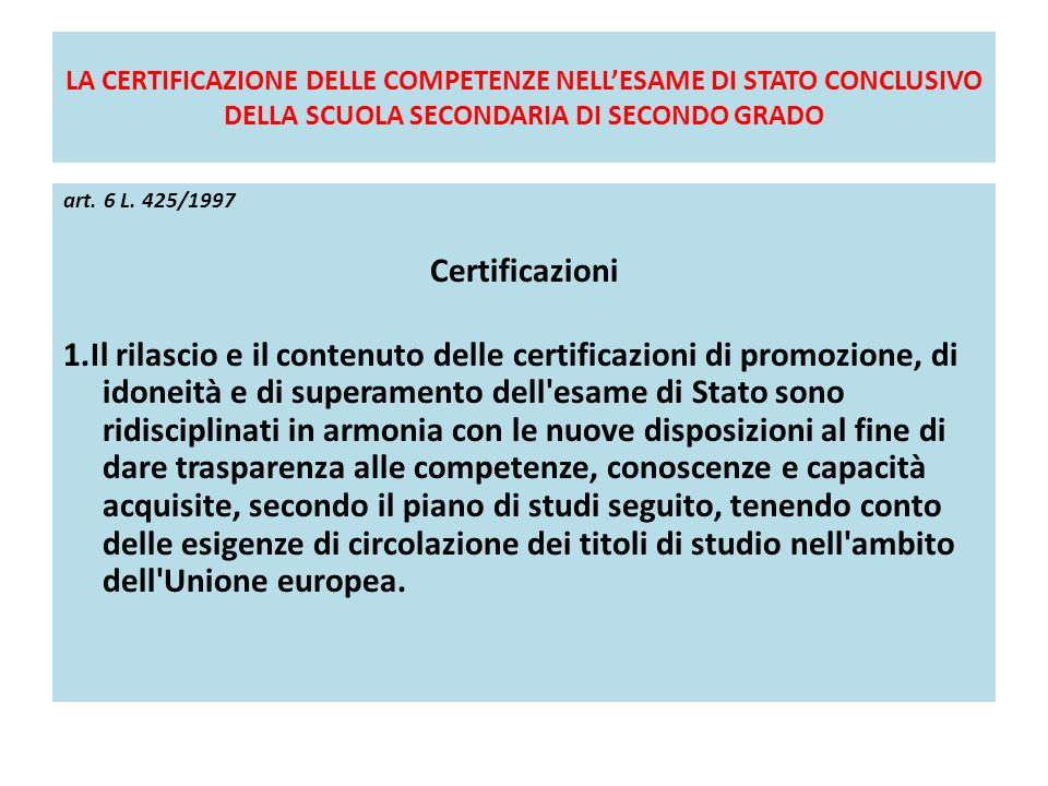LA CERTIFICAZIONE DELLE COMPETENZE NELLESAME DI STATO CONCLUSIVO DELLA SCUOLA SECONDARIA DI SECONDO GRADO art. 6 L. 425/1997 Certificazioni 1.Il rilas