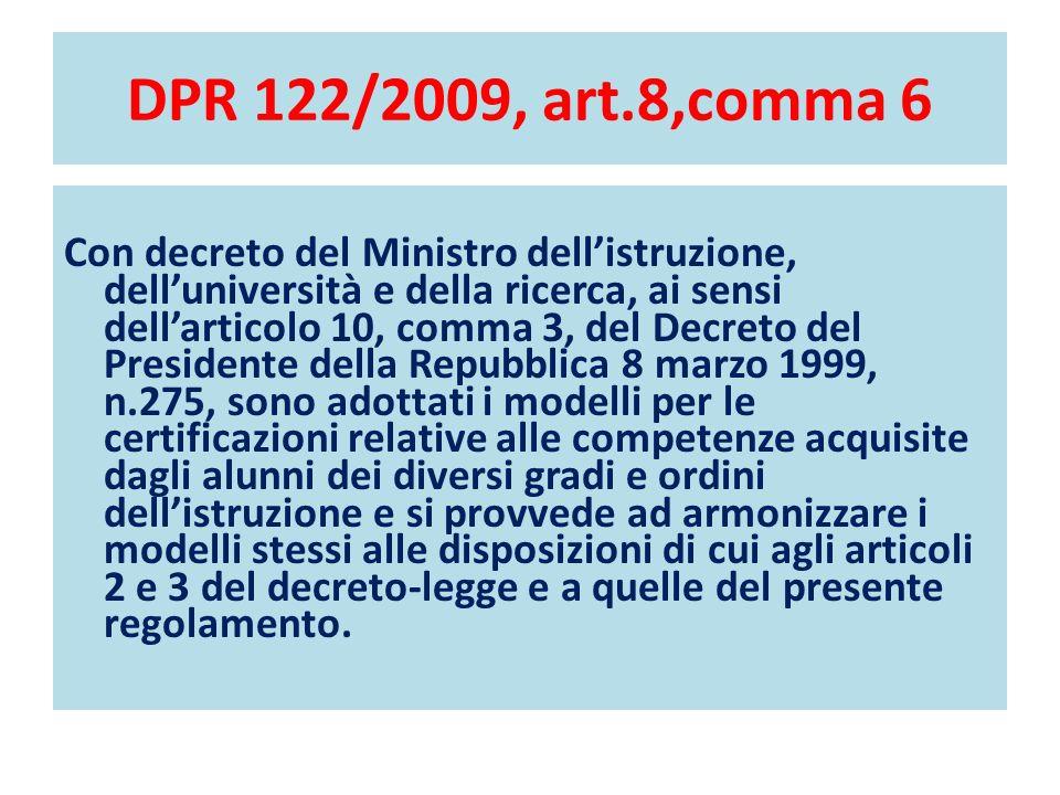 DPR 122/2009, art.8,comma 6 Con decreto del Ministro dellistruzione, delluniversità e della ricerca, ai sensi dellarticolo 10, comma 3, del Decreto de