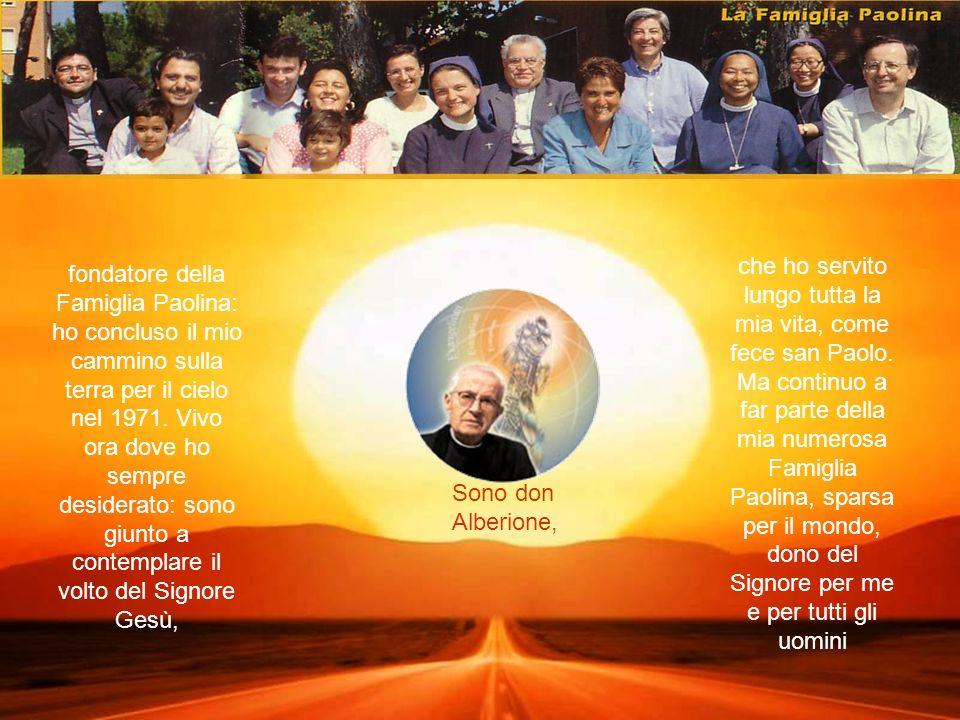 fondatore della Famiglia Paolina: ho concluso il mio cammino sulla terra per il cielo nel 1971.