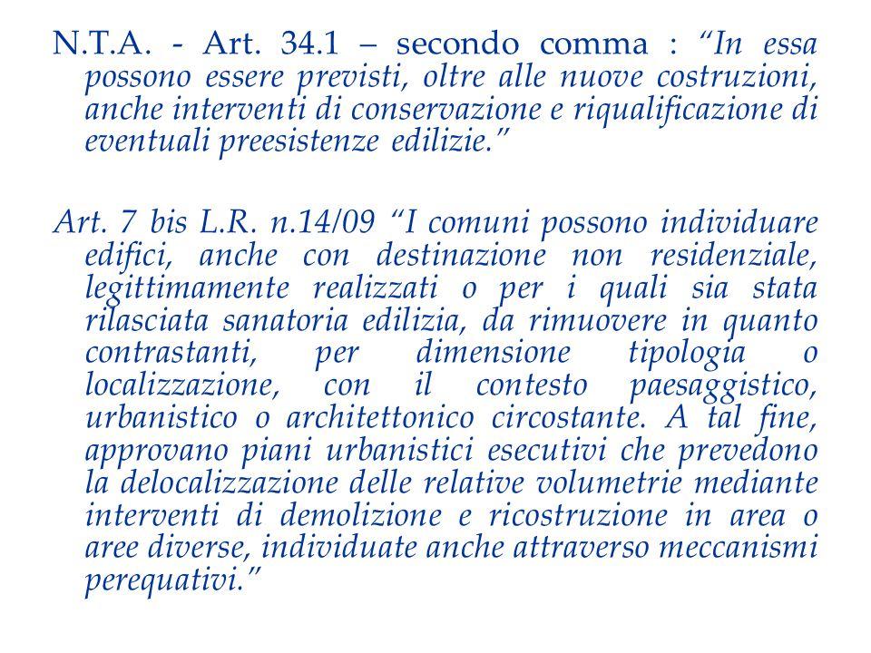 N.T.A. - Art. 34.1 – secondo comma : In essa possono essere previsti, oltre alle nuove costruzioni, anche interventi di conservazione e riqualificazio